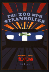 Click for a larger picture of The 200mph Steamroller, Book 1 Red Reign, by BS Levy